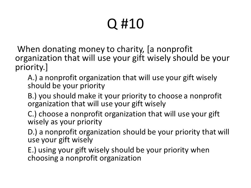 Q #10 When donating money to charity, [a nonprofit organization that will use your gift wisely should be your priority.]